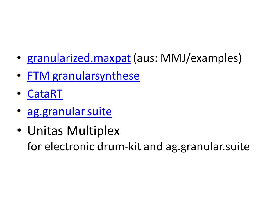 granularized.maxpat (aus: MMJ/examples) granularized.maxpat FTM granularsynthese CataRT ag.granular suite Unitas Multiplex for electronic drum-kit and ag.granular.suite