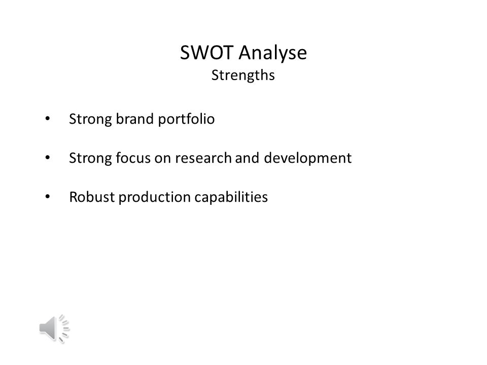 SWOT Analyse Strengths Strong brand portfolio Strong focus on research and development Robust production capabilities