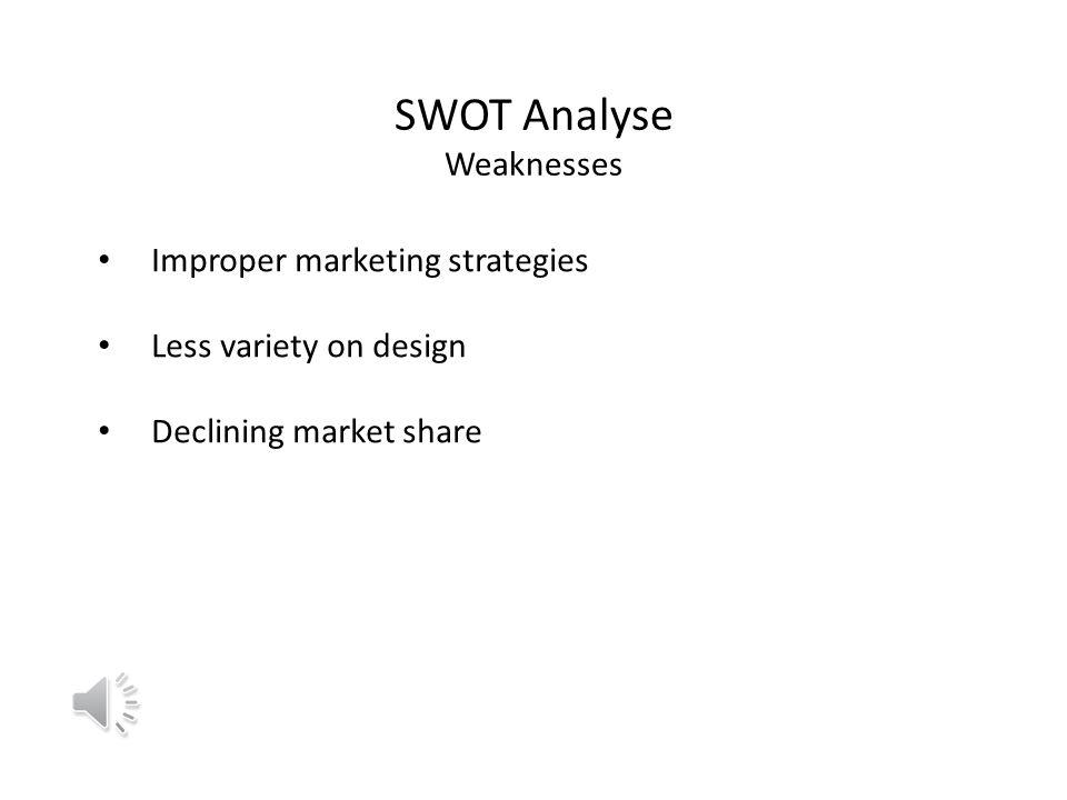 SWOT Analyse Weaknesses Improper marketing strategies Less variety on design Declining market share