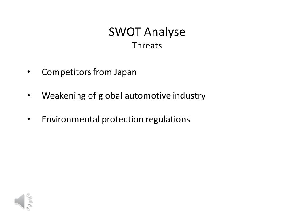 SWOT Analyse Threats Competitors from Japan Weakening of global automotive industry Environmental protection regulations