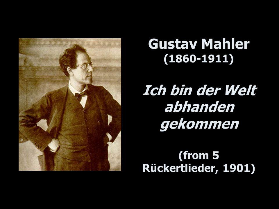 Gustav Mahler (1860-1911) Ich bin der Welt abhanden gekommen (from 5 Rückertlieder, 1901)