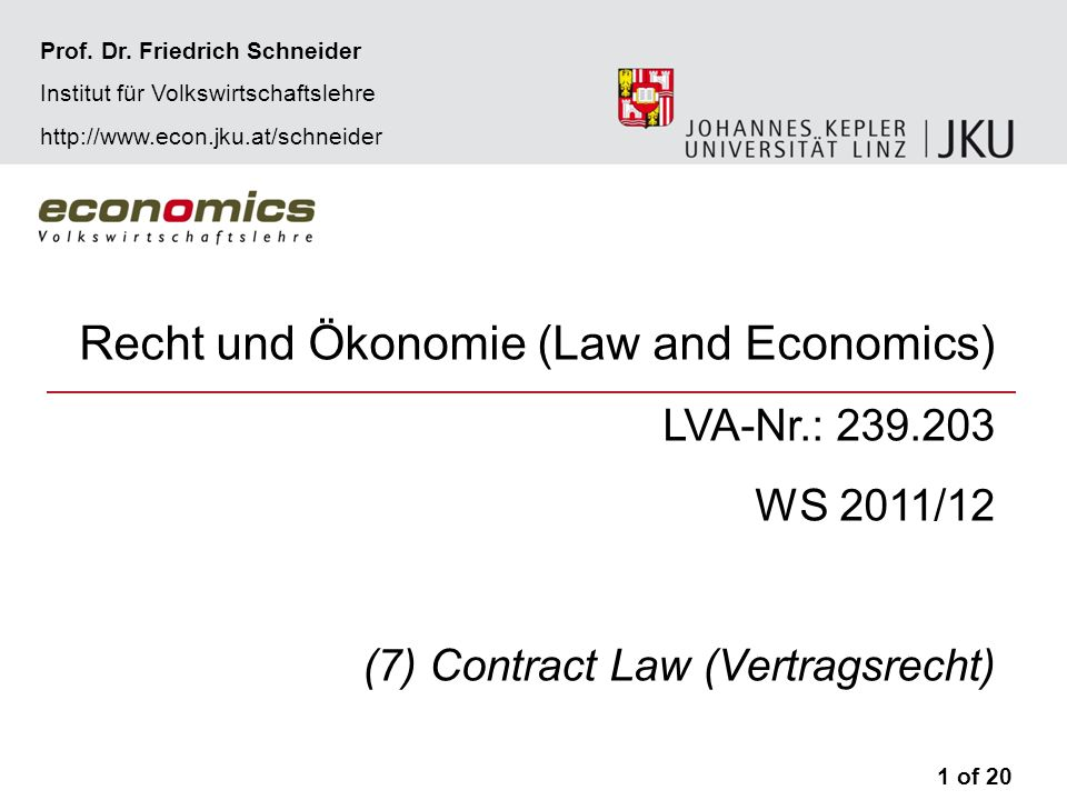 Recht und Ökonomie (Law and Economics) LVA-Nr.: 239.203 WS 2011/12 (7) Contract Law (Vertragsrecht) 1 of 20 Prof.