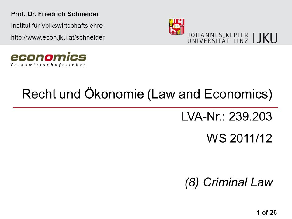 Recht und Ökonomie (Law and Economics) LVA-Nr.: 239.203 WS 2011/12 (8) Criminal Law 1 of 26 Prof.
