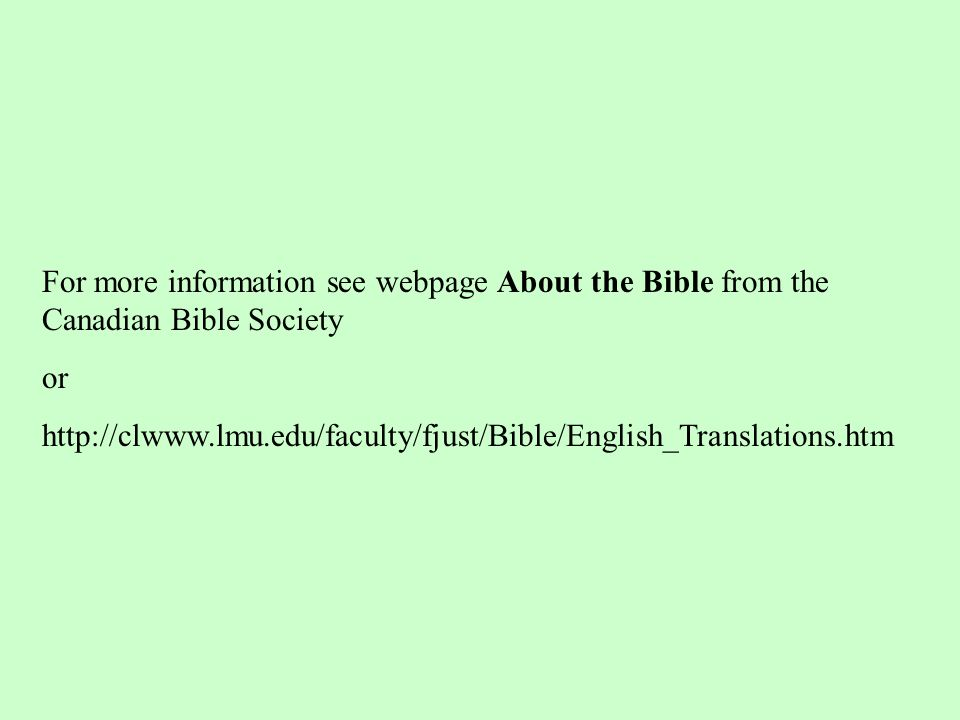 For more information see webpage About the Bible from the Canadian Bible Society or http://clwww.lmu.edu/faculty/fjust/Bible/English_Translations.htm