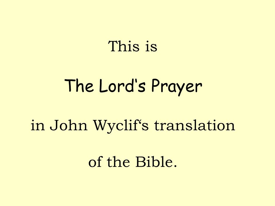 This is The Lords Prayer in John Wyclifs translation of the Bible.
