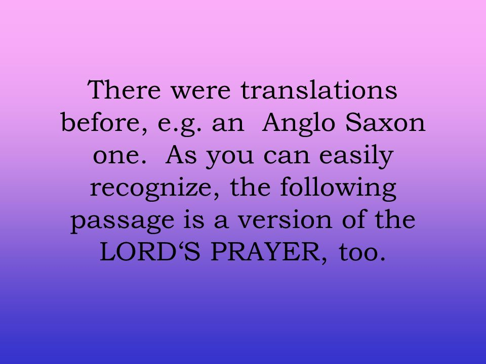 There were translations before, e.g. an Anglo Saxon one.