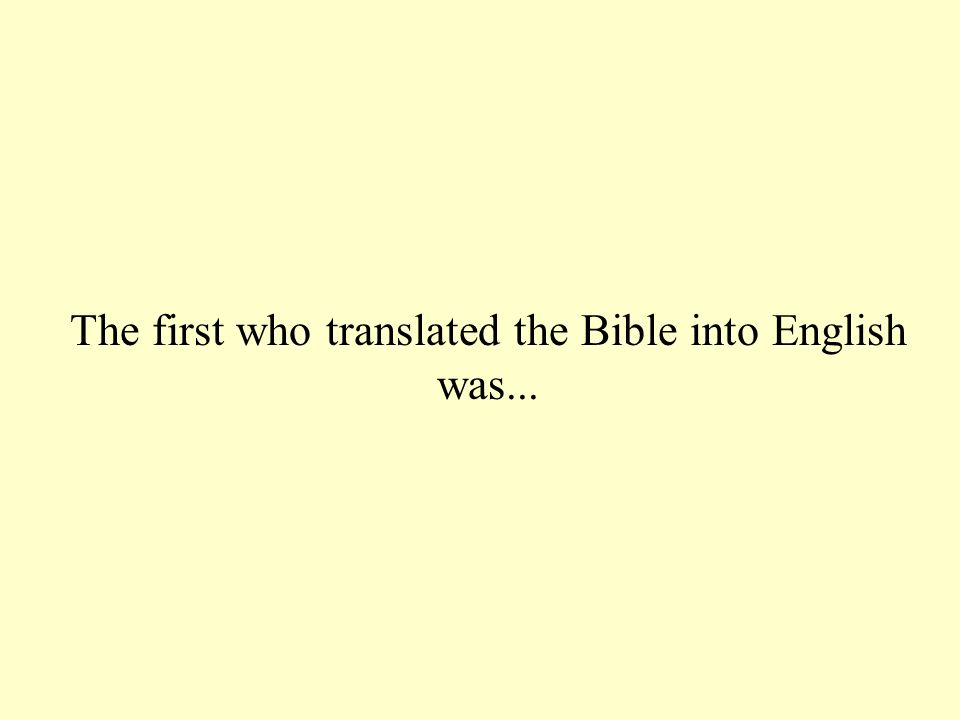 The first who translated the Bible into English was...