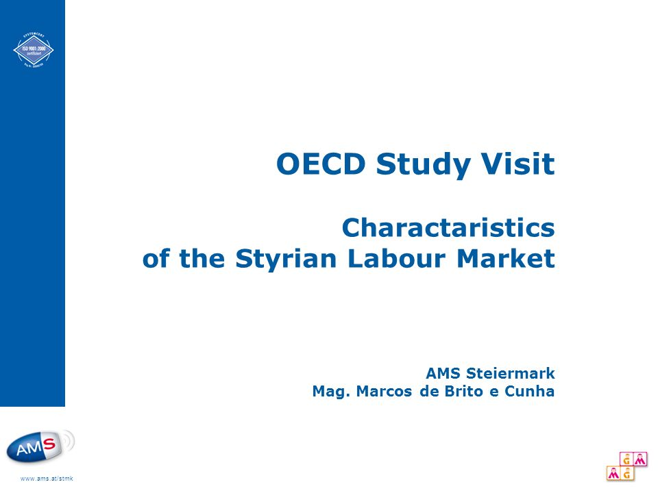 www.ams.at/stmk OECD Study Visit Charactaristics of the Styrian Labour Market AMS Steiermark Mag.