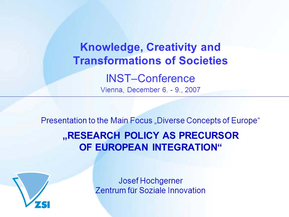 Knowledge, Creativity and Transformations of Societies INST–Conference Vienna, December 6. - 9., 2007 Presentation to the Main Focus Diverse Concepts