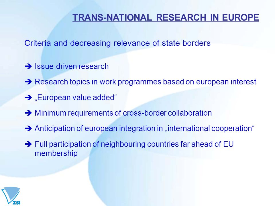 Criteria and decreasing relevance of state borders Issue-driven research Research topics in work programmes based on european interest European value