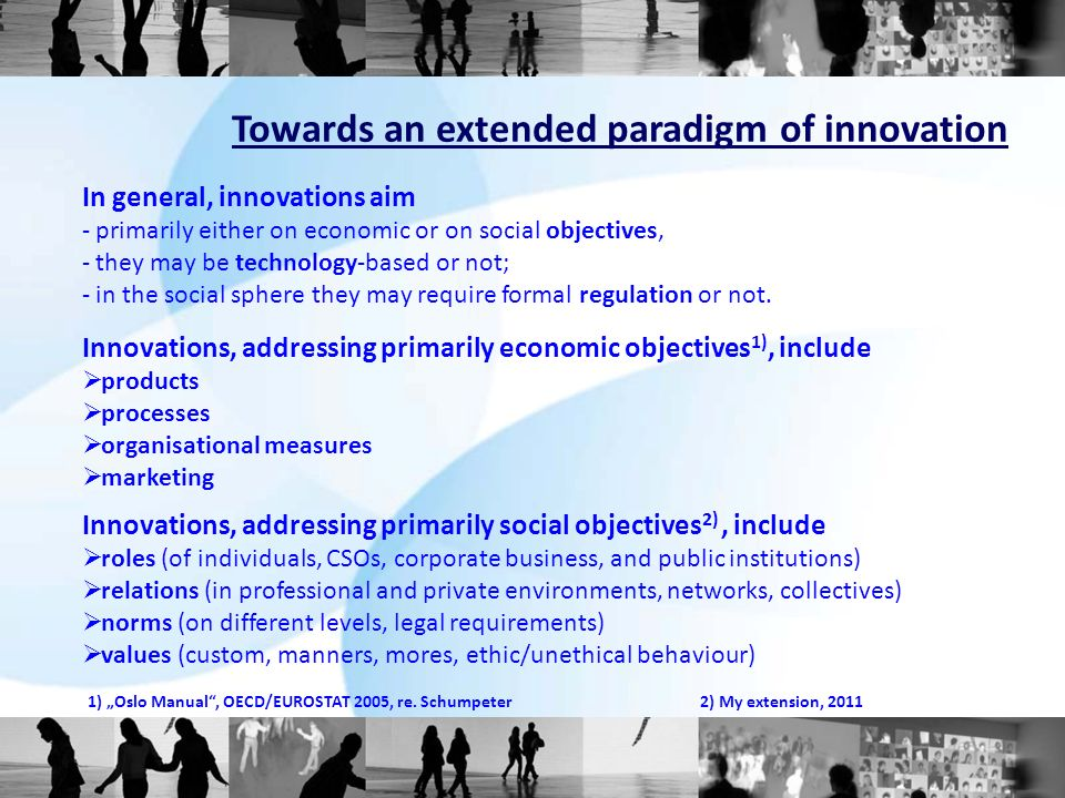 Towards an extended paradigm of innovation In general, innovations aim - primarily either on economic or on social objectives, - they may be technolog