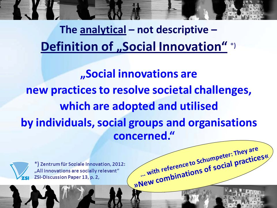 Social innovations are new practices to resolve societal challenges, which are adopted and utilised by individuals, social groups and organisations concerned.