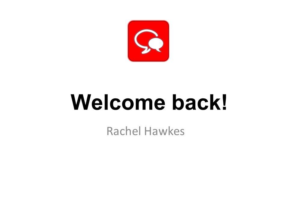 Welcome back! Rachel Hawkes
