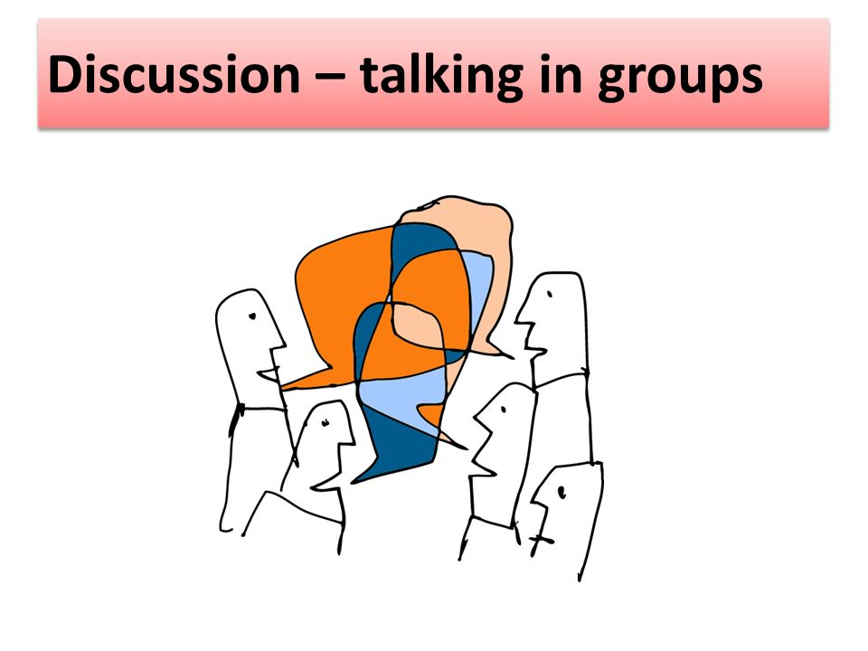 Discussion – talking in groups
