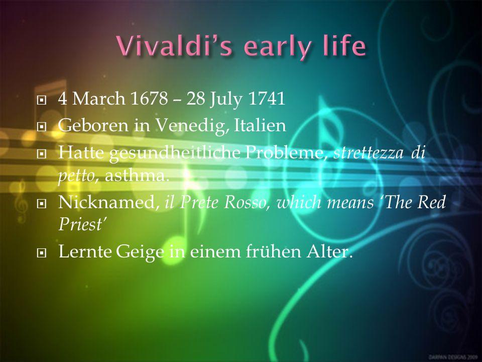 4 March 1678 – 28 July 1741 Geboren in Venedig, Italien Hatte gesundheitliche Probleme, strettezza di petto, asthma.