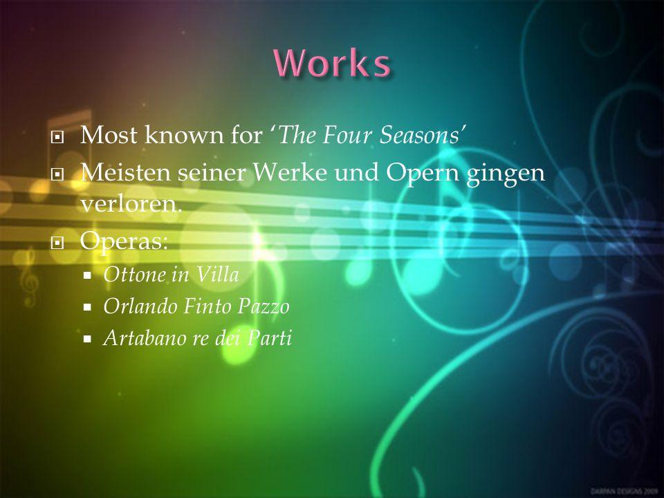 Most known for The Four Seasons Meisten seiner Werke und Opern gingen verloren.
