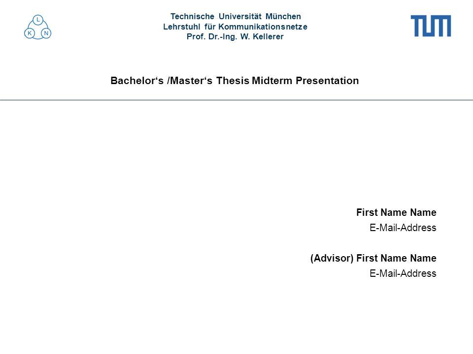 Technische Universität München Lehrstuhl für Kommunikationsnetze Prof. Dr.-Ing. W. Kellerer Bachelors /Masters Thesis Midterm Presentation First Name