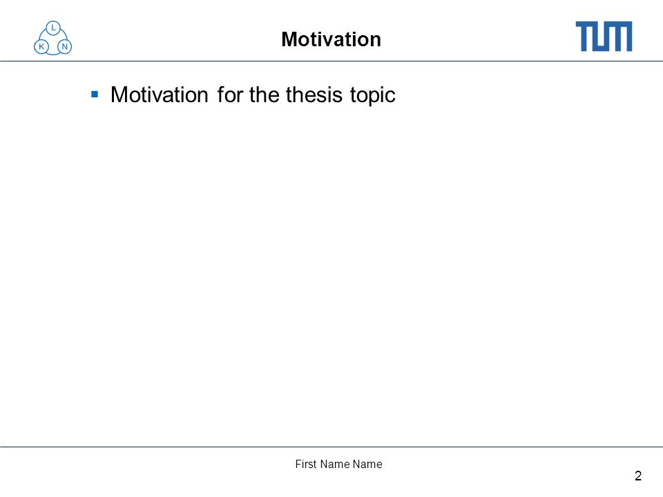 2 First Name Name Motivation Motivation for the thesis topic