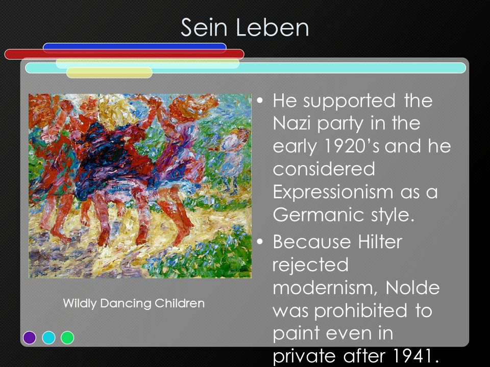 Sein Leben He supported the Nazi party in the early 1920s and he considered Expressionism as a Germanic style. Because Hilter rejected modernism, Nold