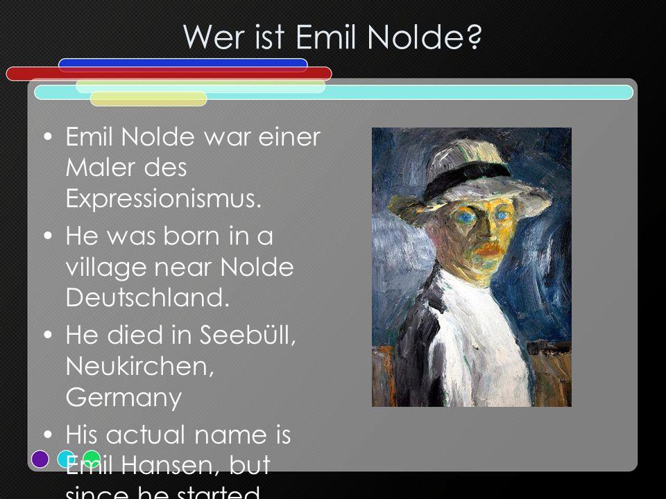 Wer ist Emil Nolde.Emil Nolde war einer Maler des Expressionismus.
