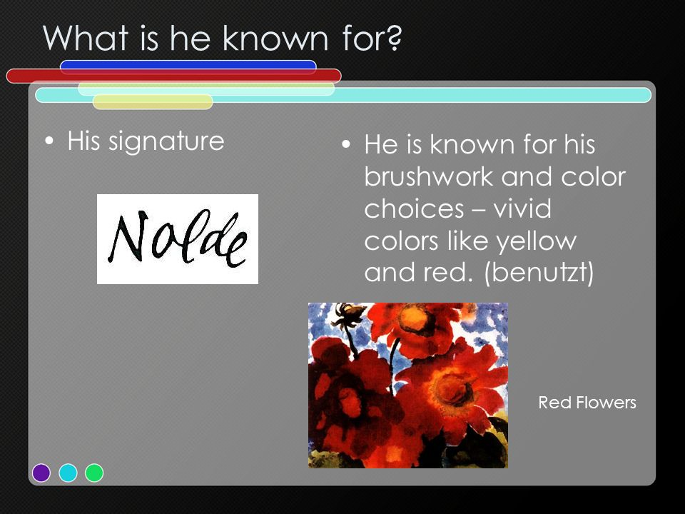 What is he known for? His signature He is known for his brushwork and color choices – vivid colors like yellow and red. (benutzt) Red Flowers