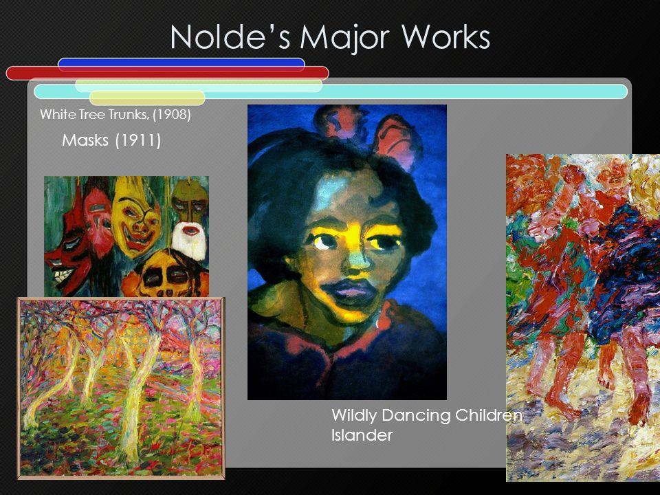 Noldes Major Works White Tree Trunks, (1908) Masks (1911) Wildly Dancing Children Islander