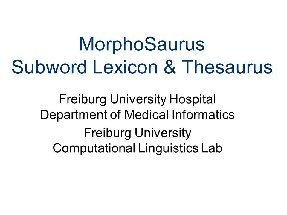 Morphosaurus Thesaurus Features Only two semantic relations: Syntagmatical expansion: nephrotomiiqwjja = nephriikwjza + tomyiiqjqqa (To avoid known mis-segmentations, e.g.