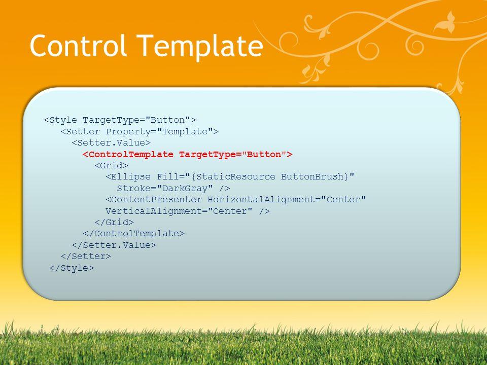 Control Template <ContentPresenter HorizontalAlignment= Center VerticalAlignment= Center /> <ContentPresenter HorizontalAlignment= Center VerticalAlignment= Center />