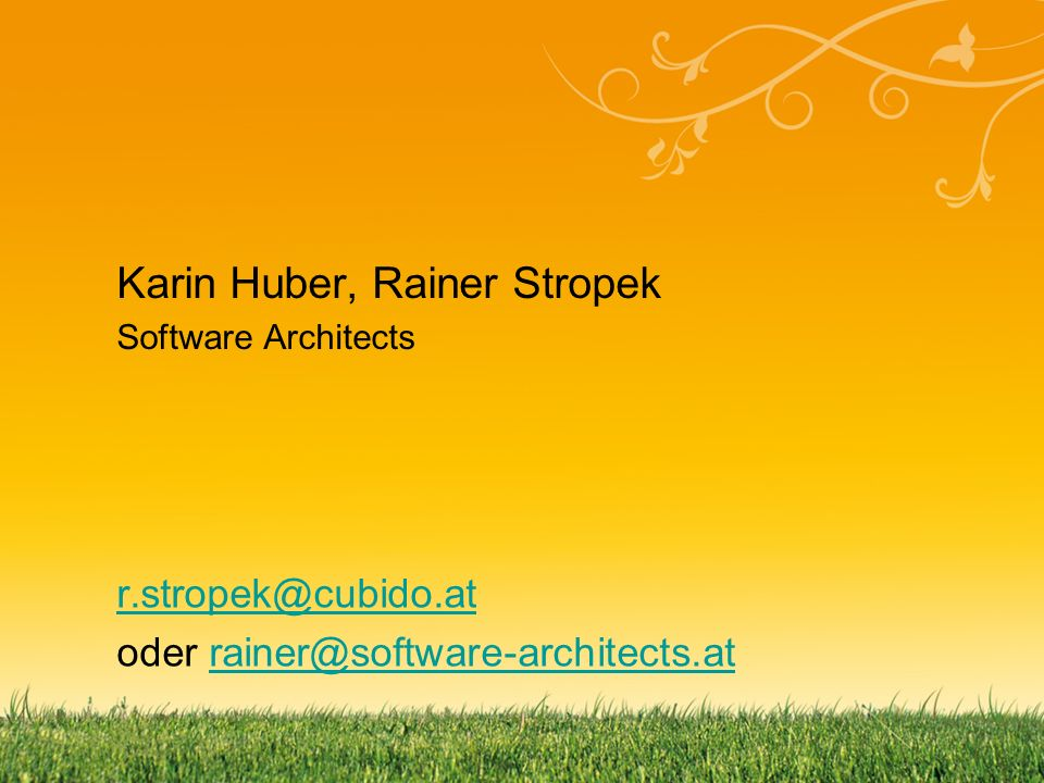 r.stropek@cubido.at oder rainer@software-architects.atrainer@software-architects.at Karin Huber, Rainer Stropek Software Architects