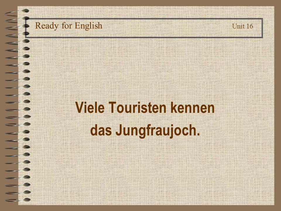 Ready for English Unit 16 Viele Touristen kennen das Jungfraujoch.