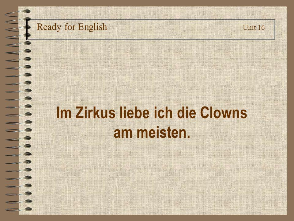 Ready for English Unit 16 Im Zirkus liebe ich die Clowns am meisten.