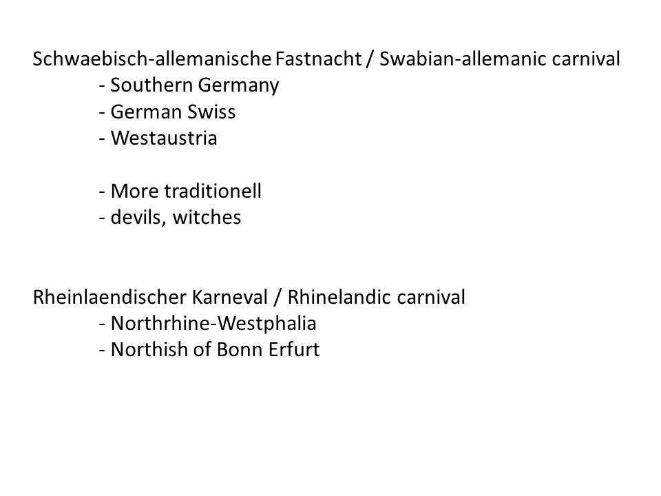 Schwaebisch-allemanische Fastnacht / Swabian-allemanic carnival - Southern Germany - German Swiss - Westaustria - More traditionell - devils, witches Rheinlaendischer Karneval / Rhinelandic carnival - Northrhine-Westphalia - Northish of Bonn Erfurt