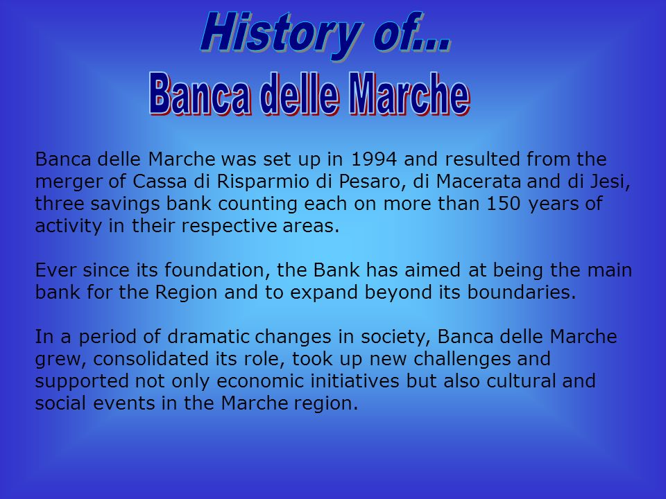 We try to analyse two of the bigger and most important banks of Italy:Banca delle Marche and Unicredit Banca.