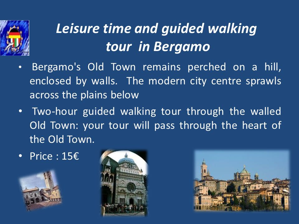 Leisure time and guided walking tour in Bergamo Bergamo's Old Town remains perched on a hill, enclosed by walls. The modern city centre sprawls across
