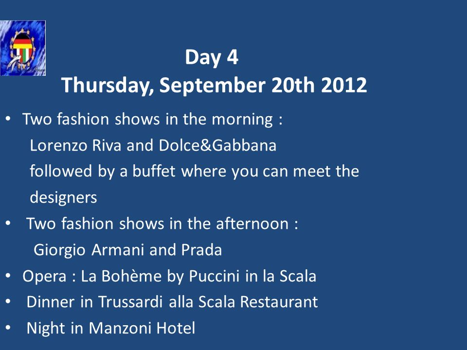 Day 4 Thursday, September 20th 2012 Two fashion shows in the morning : Lorenzo Riva and Dolce&Gabbana followed by a buffet where you can meet the desi