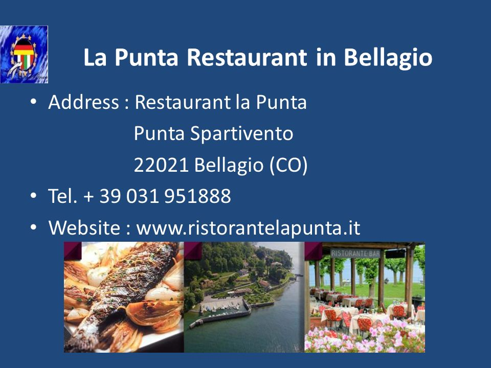 La Punta Restaurant in Bellagio Address : Restaurant la Punta Punta Spartivento 22021 Bellagio (CO) Tel. + 39 031 951888 Website : www.ristorantelapun