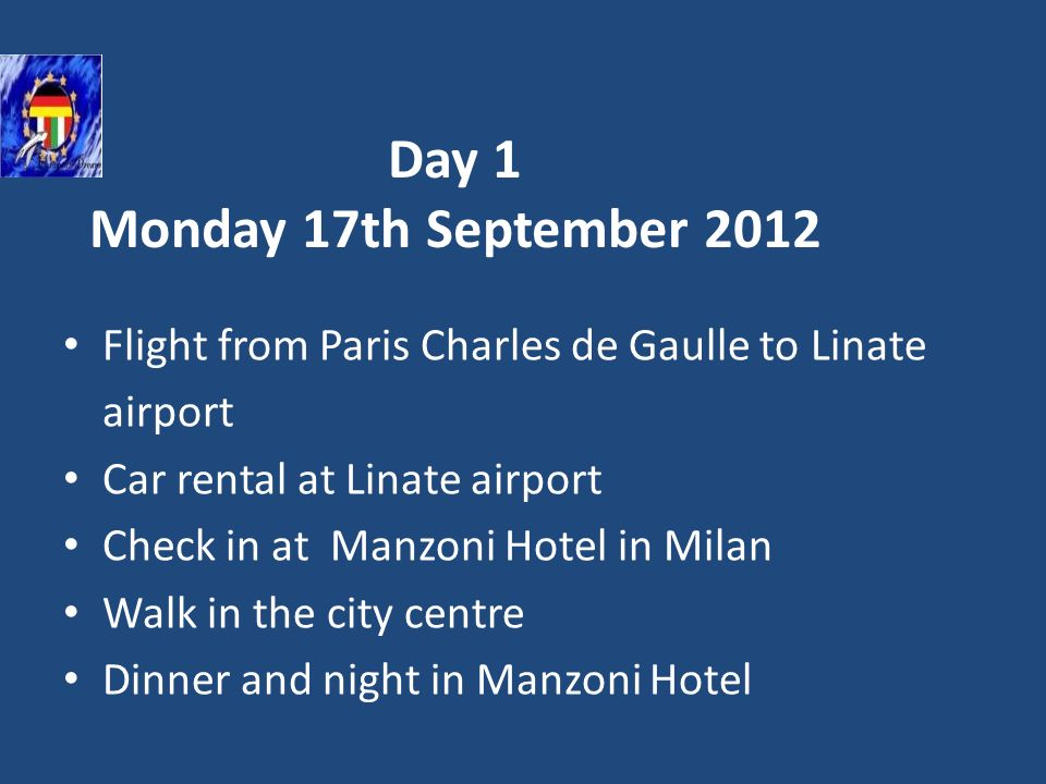 Day 1 Monday 17th September 2012 Flight from Paris Charles de Gaulle to Linate airport Car rental at Linate airport Check in at Manzoni Hotel in Milan