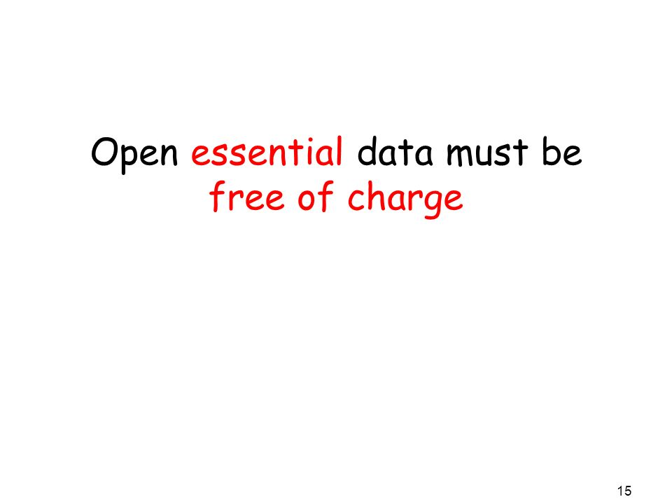 Open essential data must be free of charge 15