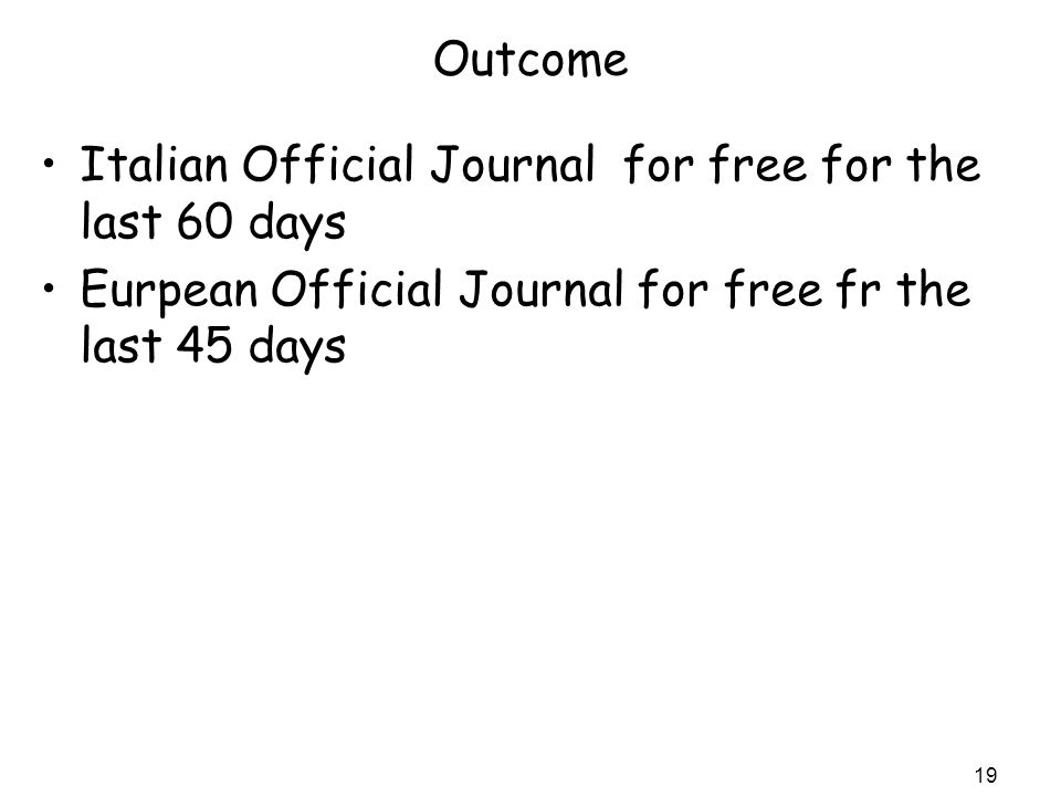 Outcome Italian Official Journal for free for the last 60 days Eurpean Official Journal for free fr the last 45 days 19