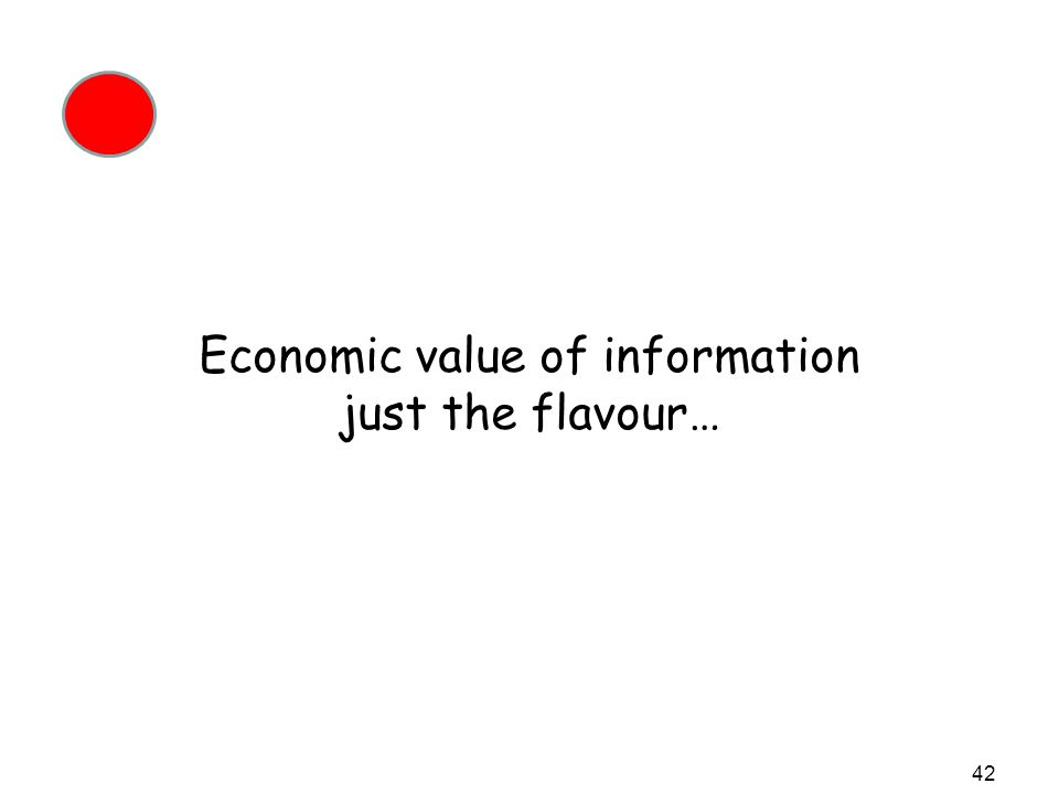 Economic value of information just the flavour… 42
