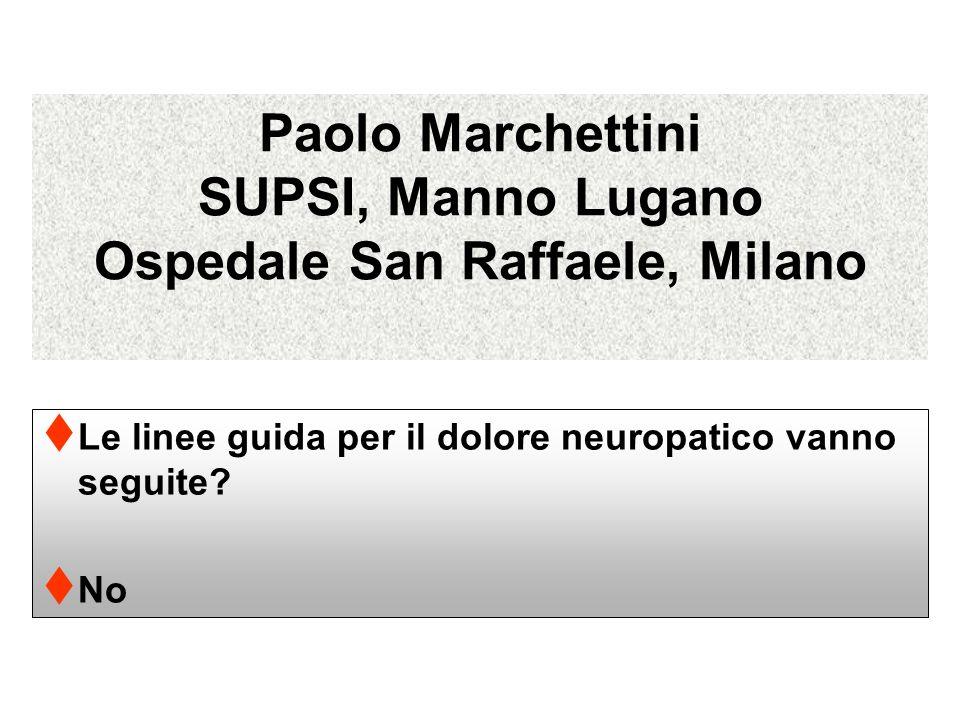 Paolo Marchettini SUPSI, Manno Lugano Ospedale San Raffaele, Milano Le linee guida per il dolore neuropatico vanno seguite.