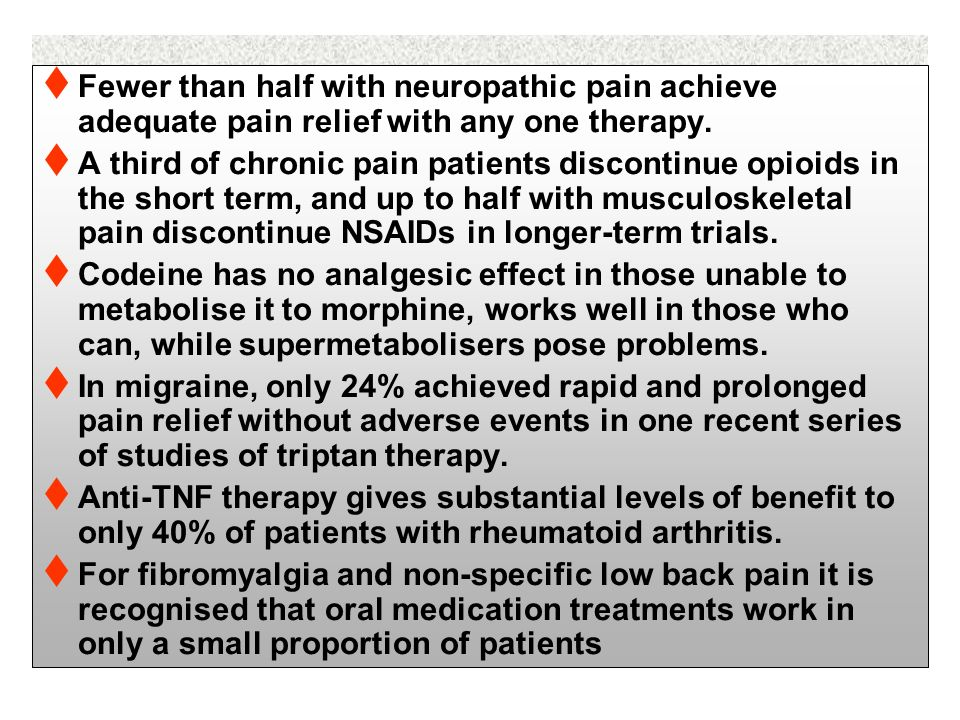Fewer than half with neuropathic pain achieve adequate pain relief with any one therapy.