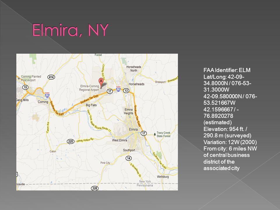 FAA Identifier: ELM Lat/Long: 42-09- 34.8000N / 076-53- 31.3000W 42-09.580000N / 076- 53.521667W 42.1596667 / - 76.8920278 (estimated) Elevation: 954 ft.