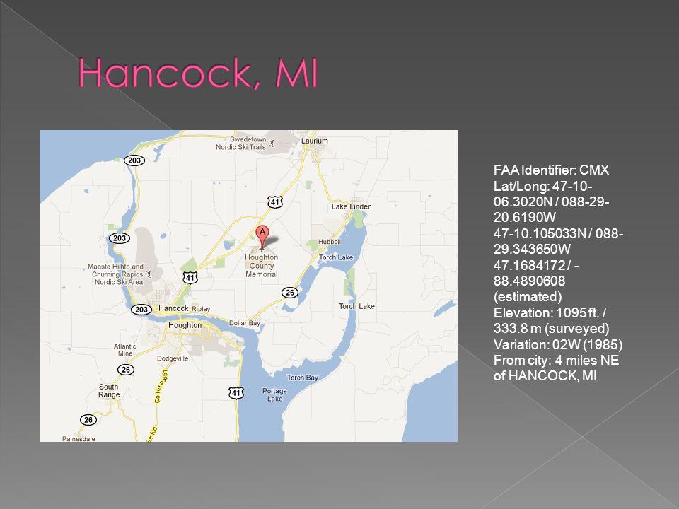 FAA Identifier: CMX Lat/Long: 47-10- 06.3020N / 088-29- 20.6190W 47-10.105033N / 088- 29.343650W 47.1684172 / - 88.4890608 (estimated) Elevation: 1095 ft.