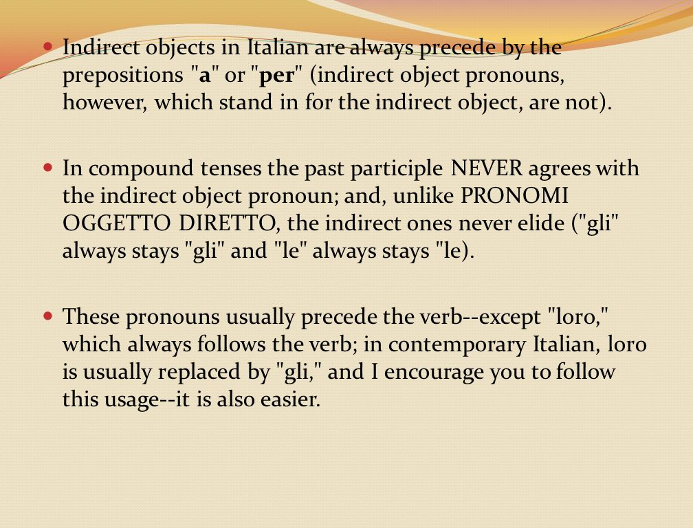 Indirect objects in Italian are always precede by the prepositions