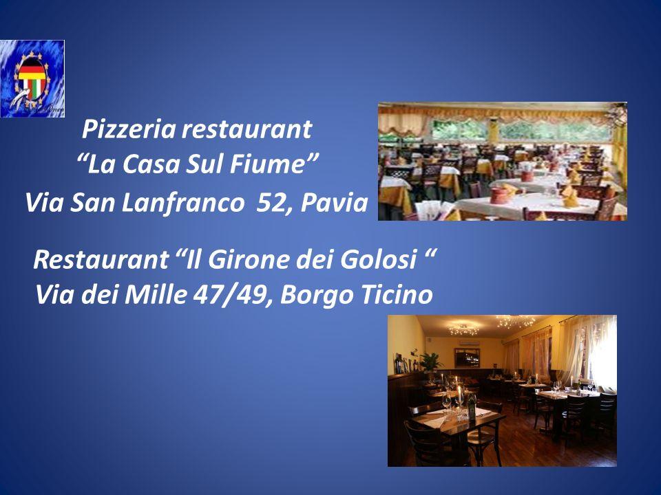 Pizzeria restaurant La Casa Sul Fiume Via San Lanfranco 52, Pavia Restaurant Il Girone dei Golosi Via dei Mille 47/49, Borgo Ticino