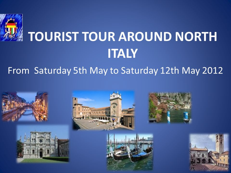 TOURIST TOUR AROUND NORTH ITALY From Saturday 5th May to Saturday 12th May 2012