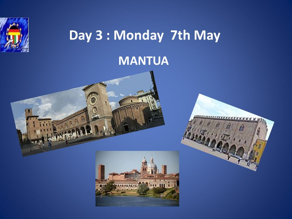 Day 3 : Monday 7th May MANTUA