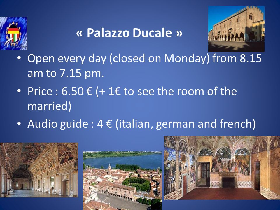 « Palazzo Ducale » Open every day (closed on Monday) from 8.15 am to 7.15 pm.