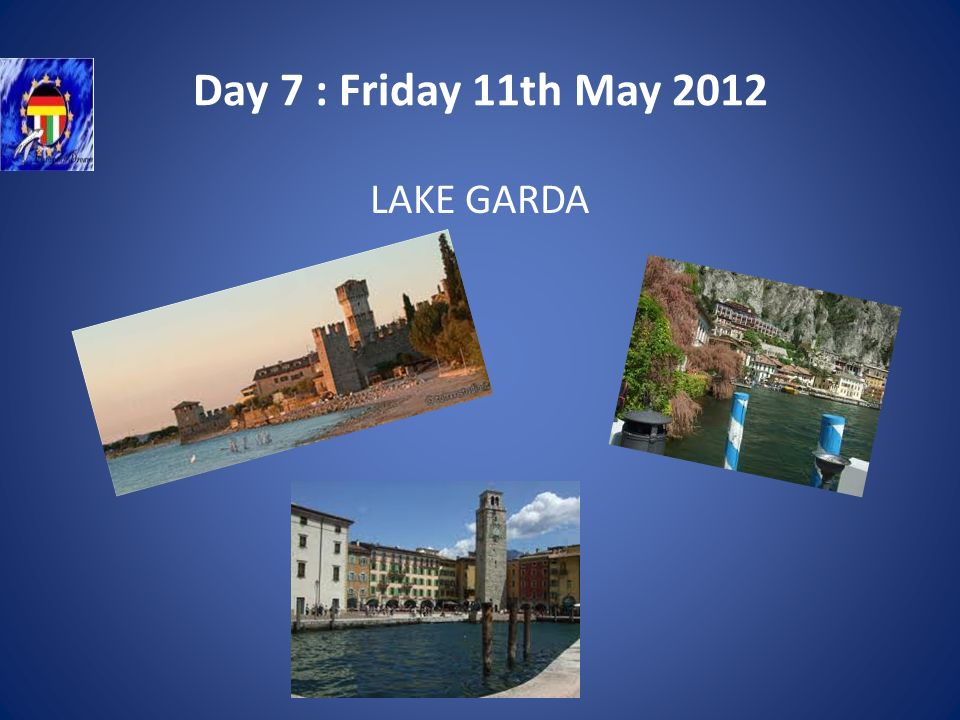 Day 7 : Friday 11th May 2012 LAKE GARDA